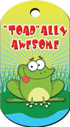 """Toad""ally Awesome Brag Tag"